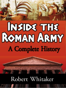 Inside the Roman Army: A Complete History