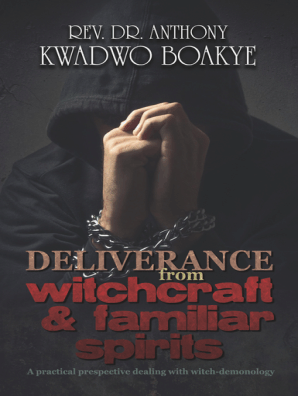 Deliverance from Witchcraft & Familiar Spirits by Rev  Dr  Anthony Kwadwo  Boakye - Read Online