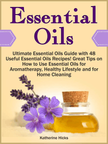 Essential Oils: Ultimate Essential Oils Guide with 48 Useful Essential Oils Recipes! Great Tips on How to Use Essential Oils for Aromatherapy, Healthy Lifestyle and for Home Cleaning