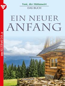 Toni der Hüttenwirt – Das Buch – Heimatroman: Ein neuer Anfang