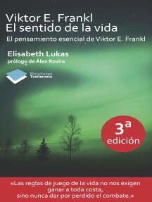Viktor E. Frankl. El sentido de la vida