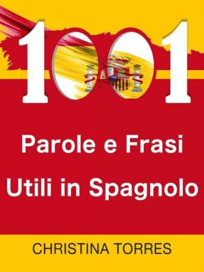 1001 Parole E Frasi Utili In Spagnolo By Christina Torres Book Read Online