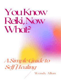 You Know Reiki, Now What? A Simple Guide to Self Healing