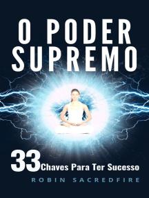 O Poder Supremo: 33 Chaves Para Ter Sucesso
