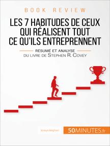 Book review : Les 7 habitudes de ceux qui réalisent tout ce qu'ils entreprennent: Résumé et analyse du livre de Stephen R. Covey