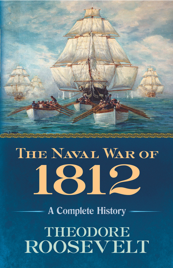 The Naval War of 1812 by Theodore Roosevelt by Theodore Roosevelt - Read  Online