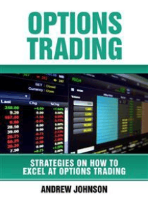 Options Trading: How To Excel At Options Trading: Strategies On How To Excel At Trading
