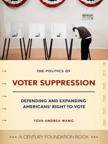 The Politics of Voter Suppression: Defending and Expanding Americans' Right to Vote
