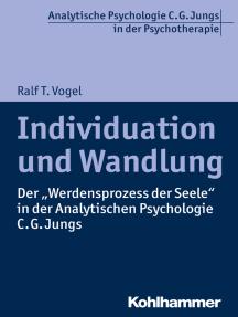 """Individuation und Wandlung: Der """"Werdensprozess der Seele"""" in der Analytischen Psychologie C. G. Jungs"""