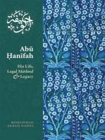 Abu Hanifah: His Life, Legal Method & Legacy