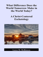 What Difference Does the World Tomorrow Make in the World Today? A Christ-Centered Eschatology