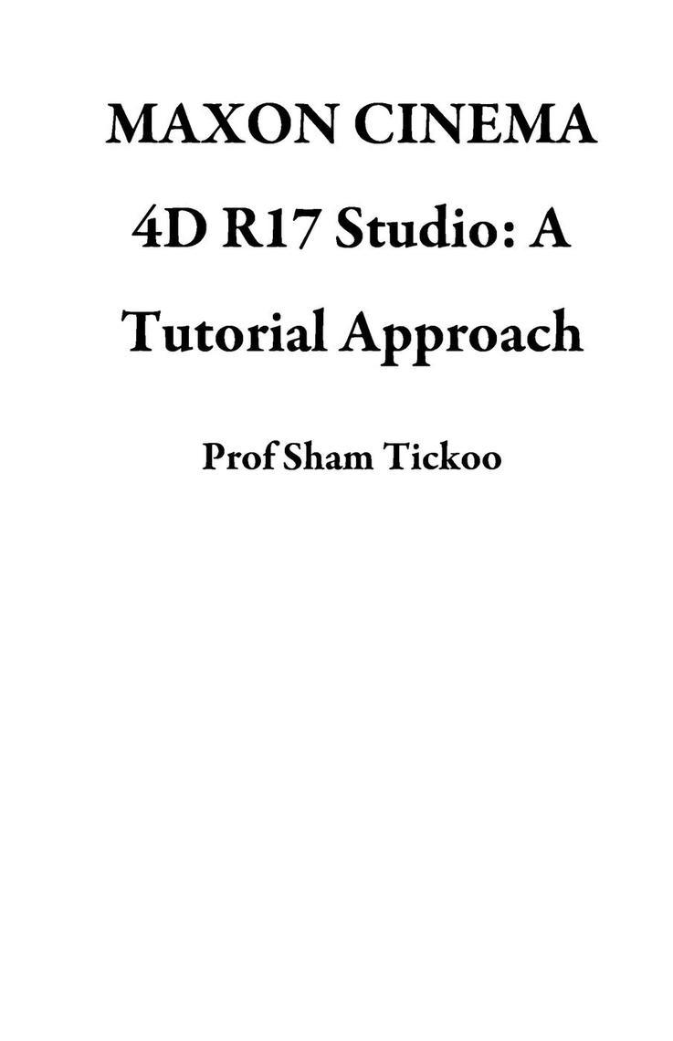 MAXON CINEMA 4D R17 Studio: A Tutorial Approach by Sham Tickoo - Book -  Read Online