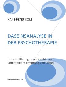 Daseinsanalyse in der Psychotherapie: Liebeserklärungen oder echte und unmittelbare Erfahrung von Liebe?