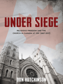 Under Siege: Religious Freedom and the Church in Canada at 150 (1867-2017)