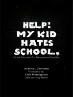 Help! My Kid Hates School. Quick First Aid for Desparate Families