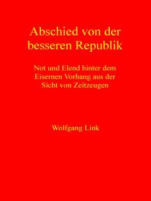 Abschied von der besseren Republik: Not und Elend hinter dem Eisernen Vorhang aus der Sicht von Zeitzeugen