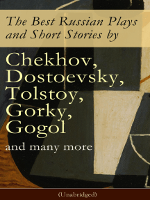 The Best Russian Plays and Short Stories by Chekhov, Dostoevsky, Tolstoy, Gorky, Gogol and many more (Unabridged): An All Time Favorite Collection from the Renowned Russian dramatists and Writers (Including Essays and Lectures on Russian Novelists)