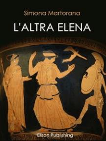 L'altra Elena: La donna che avrebbe potuto evitare la guerra di Troia