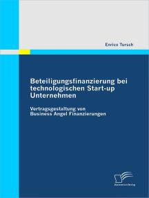 Beteiligungsfinanzierung bei technologischen Start-up Unternehmen: Vertragsgestaltung von Business Angel Finanzierungen
