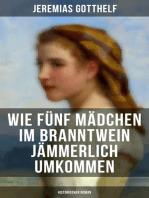 Wie fünf Mädchen im Branntwein jämmerlich umkommen (Historischer Roman)