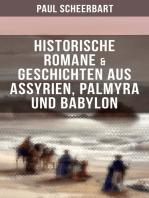 Historische Romane & Geschichten aus Assyrien, Palmyra und Babylon