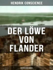 Der Löwe von Flander (Historischer Roman): Die Goldene-Sporen-Schlacht: Eine Geschichte aus dem hundertjährigen Krieg