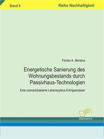 Energetische Sanierung des Wohnungsbestands durch Passivhaus-Technologien: Eine szenariobasierte Lebenszyklus-Erfolgsanalyse