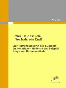 """""""Wer ist das: ich? Wo hats ein End?"""" Zur 'Infragestellung des Subjekts' in der Wiener Moderne am Beispiel Hugo von Hofmannsthals"""