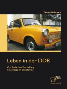 Leben in der DDR: Zur filmischen Darstellung des Alltags im Sozialismus