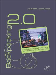Backpacking 2.0: Verwendung und Bedeutung von Weblogs für Backpacker