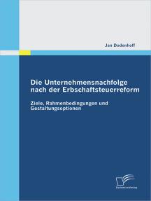 Die Unternehmensnachfolge nach der Erbschaftsteuerreform: Ziele, Rahmenbedingungen und Gestaltungsoptionen