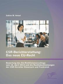 CSR-Berichterstattung - Das neue EU-Recht: Bewertung des EU-Richtlinienvorschlags vom 16. April 2013 und die Rechtsbestimmungen der CSR-Vorreiter Dänemark und Frankreich