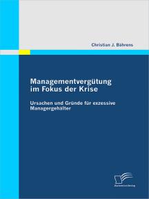 Managementvergütung im Fokus der Krise: Ursachen und Gründe für exzessive Managergehälter
