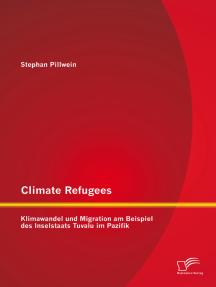 Climate Refugees: Klimawandel und Migration am Beispiel des Inselstaats Tuvalu im Pazifik