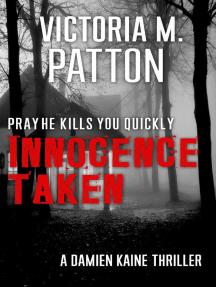 Innocence Taken - Pray He Kills You Quickly: Damien Kaine Series, #1