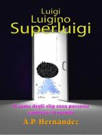 Luigi, Luigino, Superluigi (o como degli slip rosa possono cambiare il mondo)