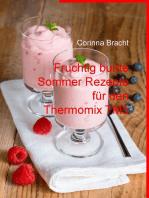 Fruchtig bunte Sommer Rezepte für den Thermomix TM5