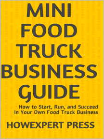 Mini Food Truck Business Guide: How to Start, Run, and Succeed In Your Own Food Truck Business
