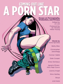 Coming Out Like a Porn Star: Essays on Pornography, Protection, and Privacy