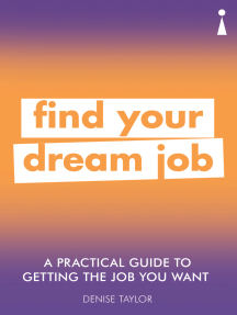 A Practical Guide to Getting the Job you Want: Find Your Dream Job