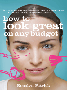 How to Look Great on Any Budget: From lifestyle changes, beauty products and make up to cosmetic surgery