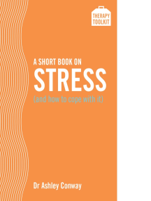 A Short Book on Stress (and how to cope with it): A Therapy Toolkit promoting healing for sufferers of stress-both from theworkplace and from personal pressures-through psychological and other practical methods