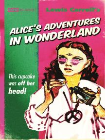 Alice's Adventures in Wonderland: That CUPCAKE was off her head!