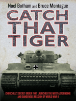 Catch That Tiger - Churchill's Secret Order That Launched The Most Astounding and Dangerous Mission of World War II