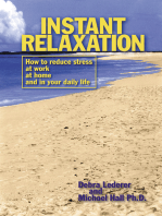 Instant Relaxation: How to reduce stress at work, at home and in your daily life