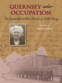 The Second World War Diaries of Violet Carey: Guernsey Under Occupation