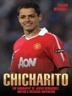 Chicharito - The Biography of Javier Hernandez