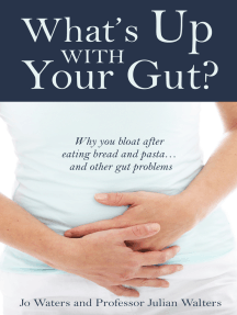 What's Up With Your Gut?: why you bloat after eating bread and pasta… and other gut problems