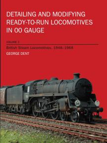 Detailing and Modifying Ready-to-Run Locomotives in 00 Gauge: Volume 2: British Steam Locomotives, 1948-1968