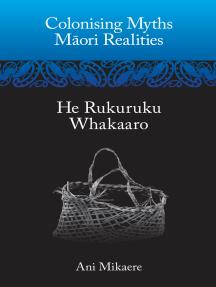 Colonising Myths – Maori Realities: He Rukuruku Whakaaro